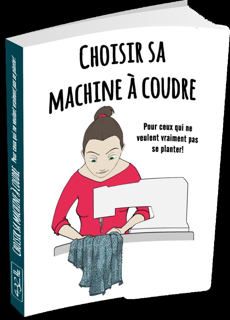 débutant couture Choisir sa machine à coudre, le E-Book pour ceux qui ne veulent vraiment pas ce planter.